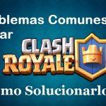 Problemas Comunes al ejecutar Clash Royale, Como Solucionarlos